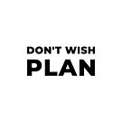 Don't Wish, Plan (Inverted) by inspire-gifts