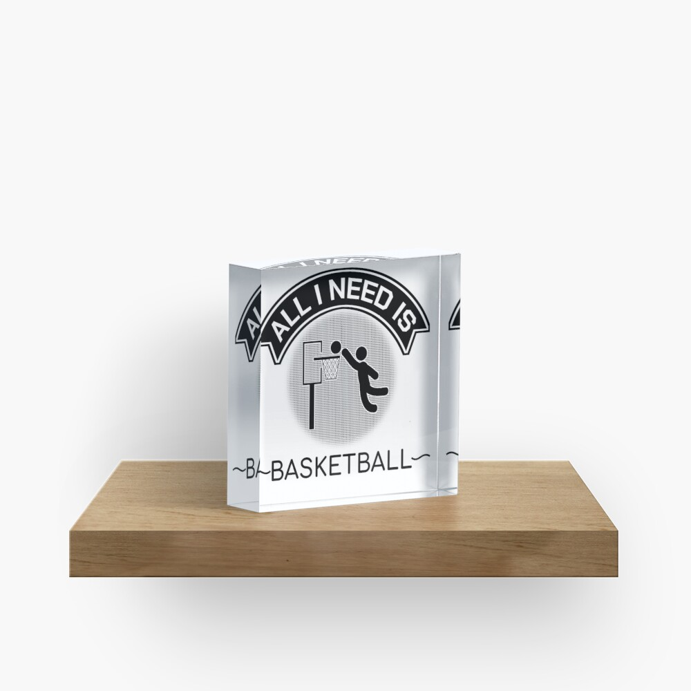 All I Need Is Basketball Dunking Sportsmen Gift Acrylic Block