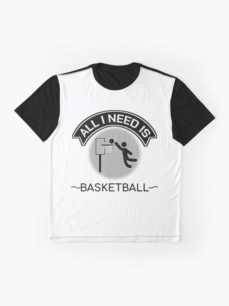 Alternate view of All I Need Is Basketball Dunking Sportsmen Gift Graphic T-Shirt