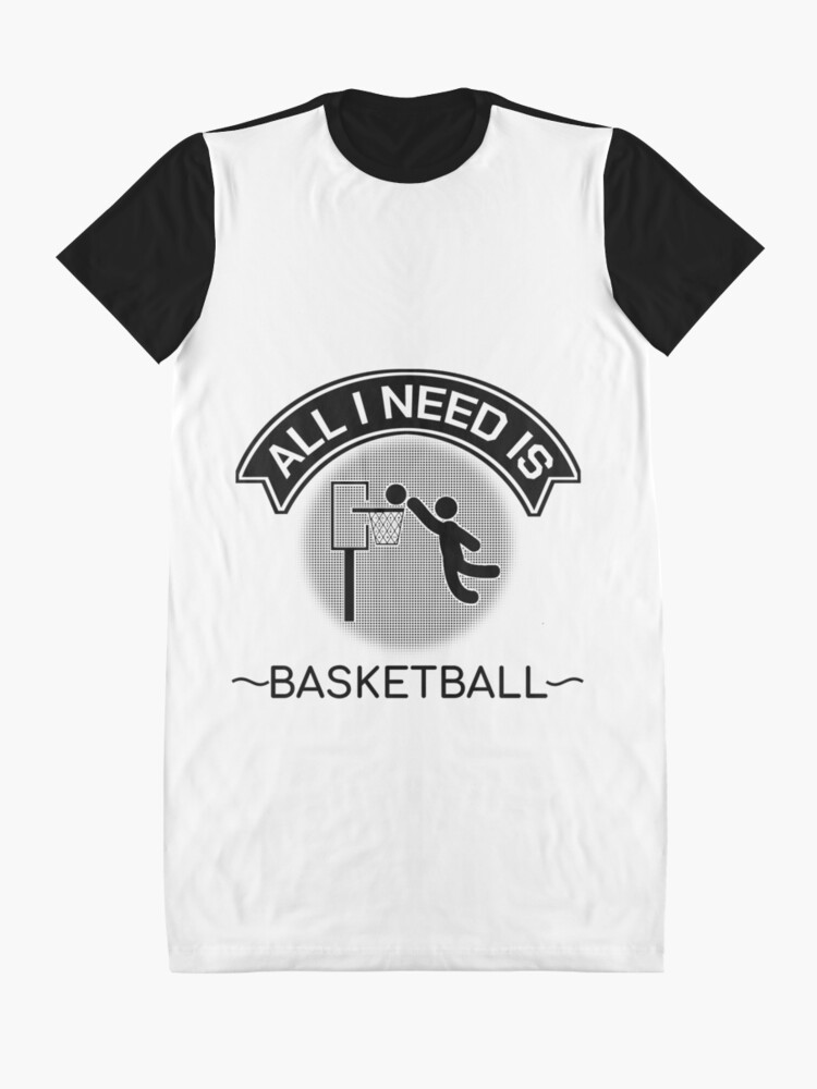 Alternate view of All I Need Is Basketball Dunking Sportsmen Gift Graphic T-Shirt Dress
