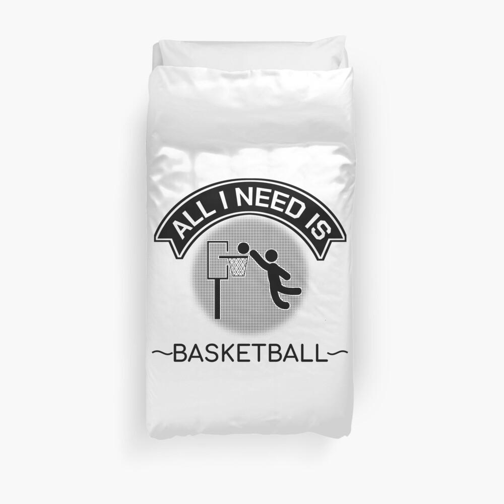 All I Need Is Basketball Dunking Sportsmen Gift Duvet Cover