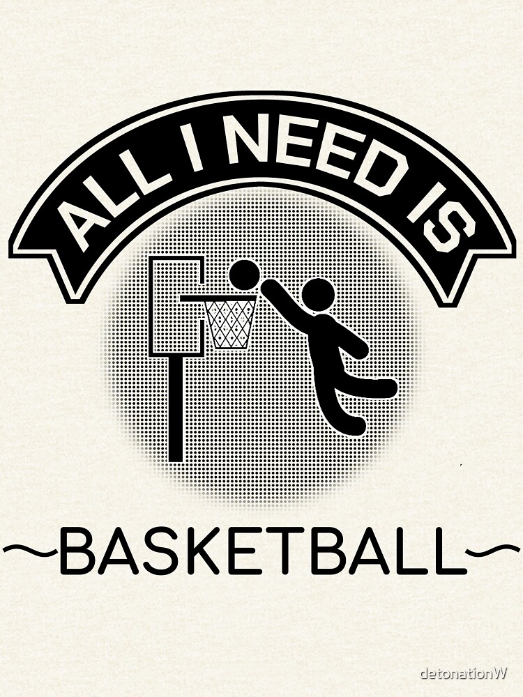 All I Need Is Basketball Dunking Sportsmen Gift by detonationW