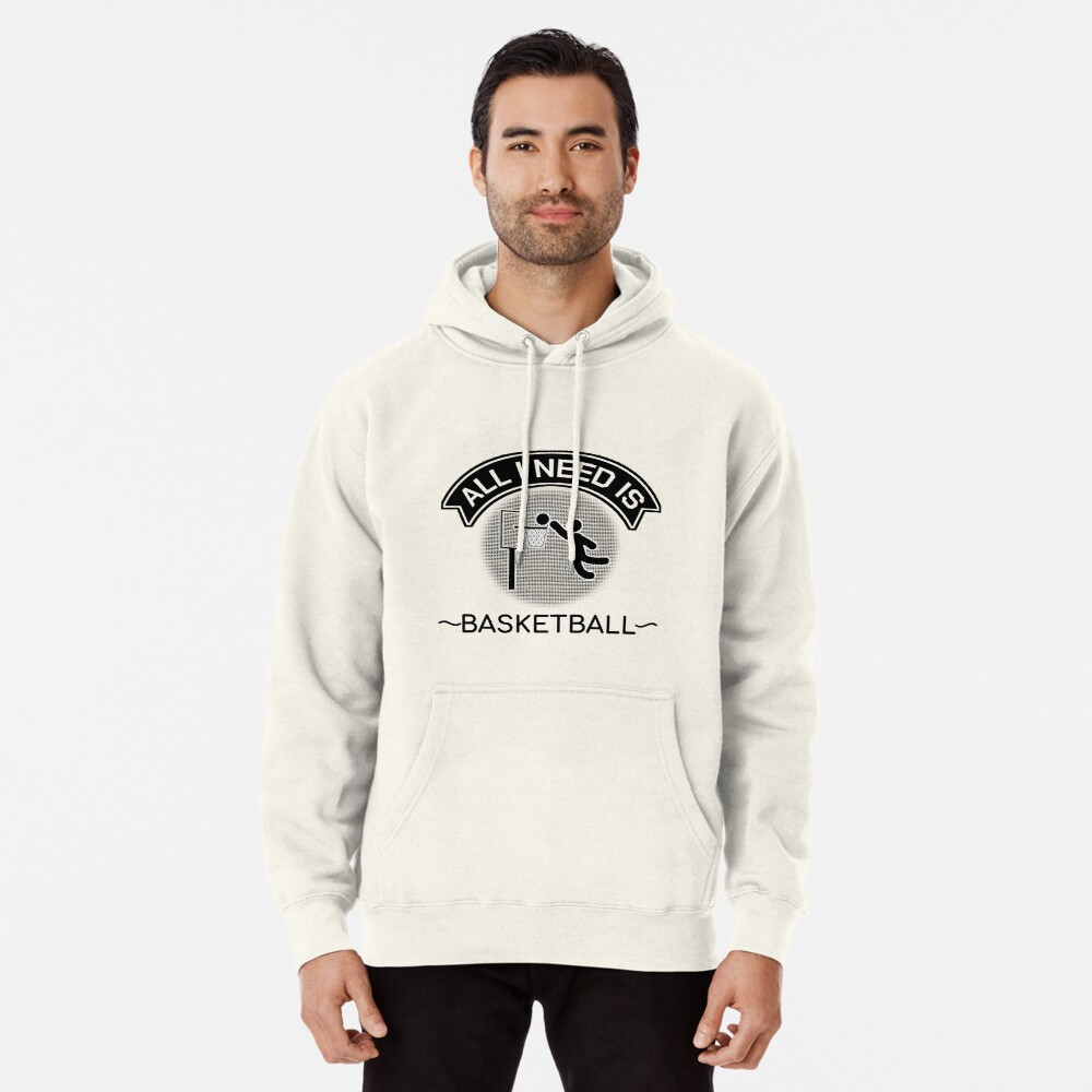 All I Need Is Basketball Dunking Sportsmen Gift Pullover Hoodie