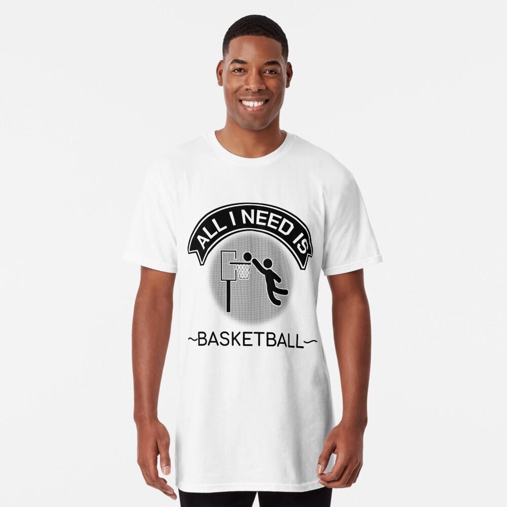 All I Need Is Basketball Dunking Sportsmen Gift Long T-Shirt