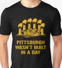 Pittsburgh Wasn t Built In A Day Unisex T-Shirt 617a5c24426