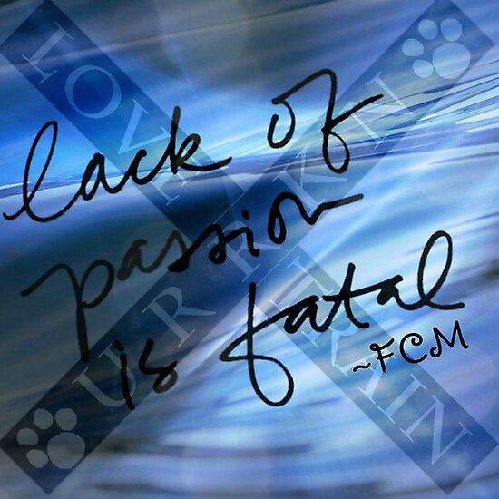 Lack of passion is fatal by URRKN