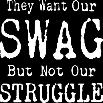 Our Swag But Not Our Struggle T-shirts by EthosWear
