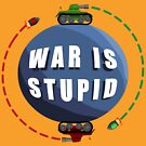 War is stupid! by fastpaolo