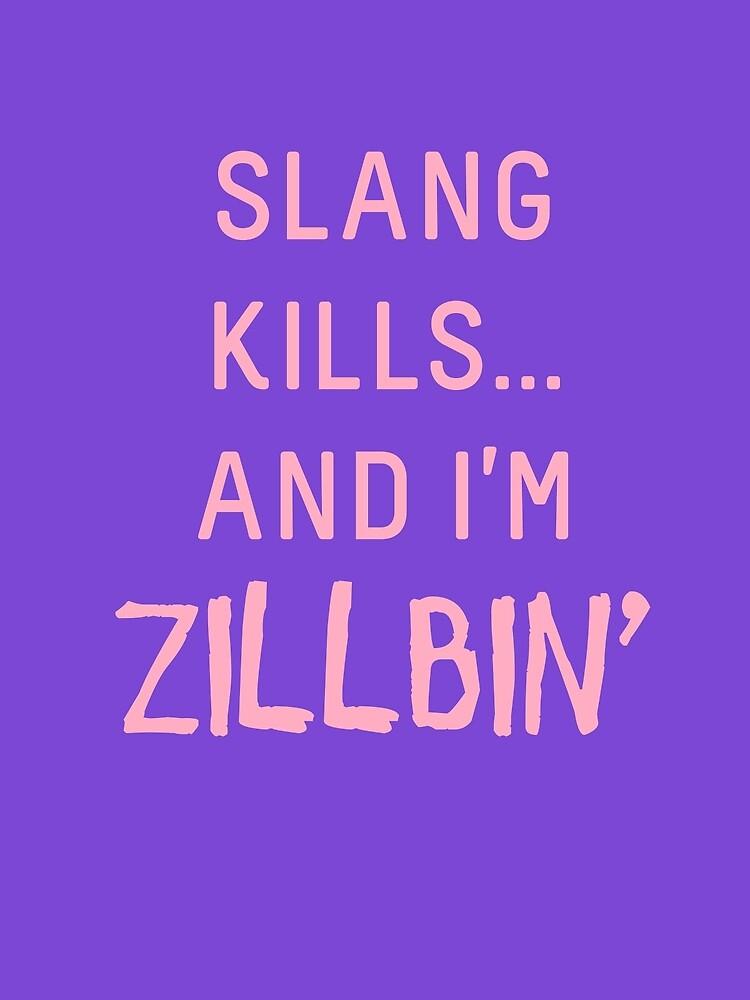 Slang Kills... And I'm Zillbin' (pastel pink) by shirtsforteens