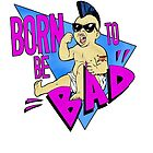 Born to be Bad by American  Artist