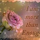 I am more than enough rose by JuliaKHarwood