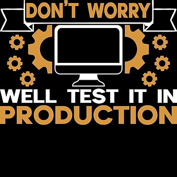 Don't Worry Well Test It In Production Sweatshirt by Limeva
