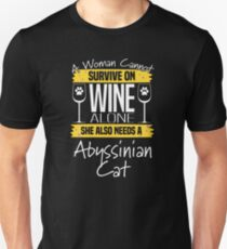 Abyssinian Cat Design Womens - A Woman Cannot Survive On Wine Alone She Also Needs A Abyssinian Cat Unisex T-Shirt