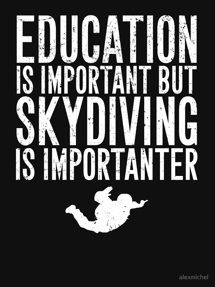 Education is important but skydiving is importanter - Skydiver by alexmichel
