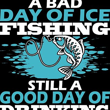Auger Gifts Men Bad Day Of Still Good Drinking A Bad Day of Ice Fishing Still good day of drinking by Limeva