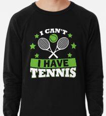 Tennis T-Shirts Bekleidung Ich kann nicht Tennis haben Leichtes Sweatshirt