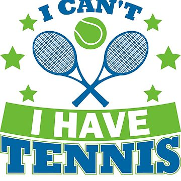 Copy of Tennis T-Shirts Apparel I Can't I Have Tennis by Limeva
