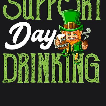 Support Day Drinking Funny St Patricks Day Men Beer Art by melsens