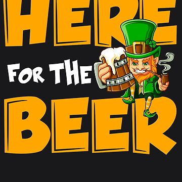 Here For The Beer Funny Men St Patricks Day Leprechaun Art by melsens