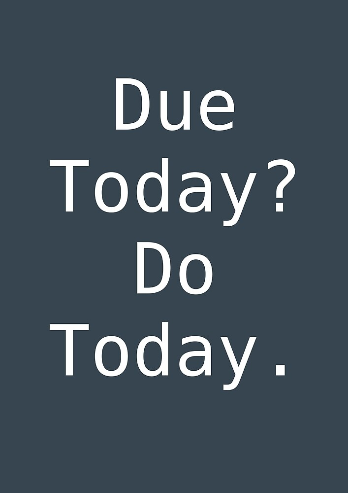 Due today? Do today. by brookestead