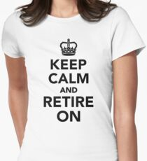 Keep calm and retire on Women's Fitted T-Shirt