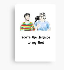 You're the Jemaine to my Bret Canvas Print