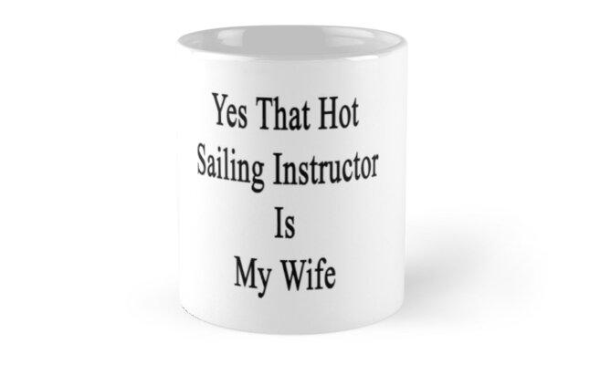 Yes That Hot Sailing Instructor Is My Wife  by supernova23