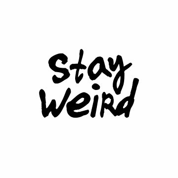 STAY WEIRD Typography Art by milalala