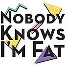Nobody Knows I'm Fat - Retro by zellerpress