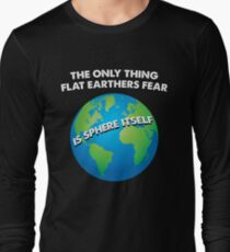 Funny Flat Earthers T-Shirt Long Sleeve T-Shirt