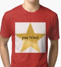 You Tried Gold Star Tri-blend T-Shirt