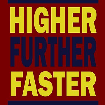 Higher Further Faster V.2 T-Shirt  by DrawingMaurice