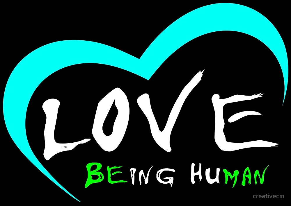 love being human by creativecm