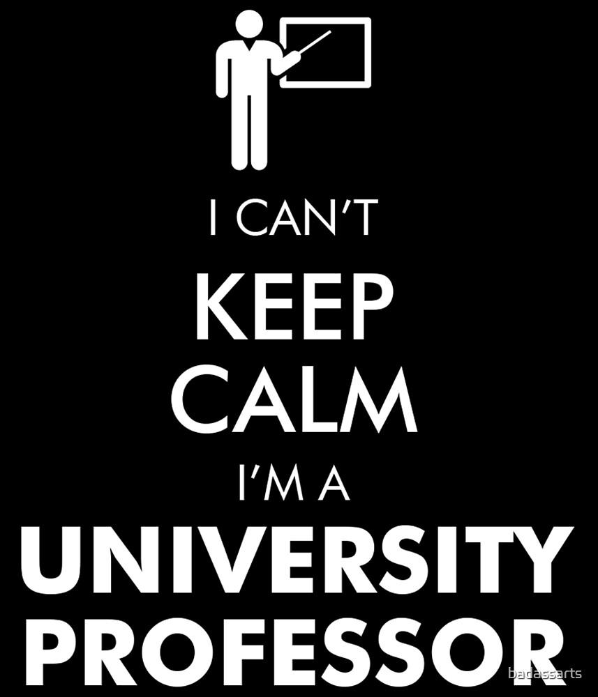 I CAN'T KEEP CALM I'M A UNIVERSITY PROFESSOR by badassarts