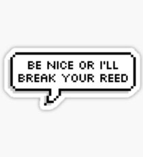 Be nice or I'll break your reed Sticker