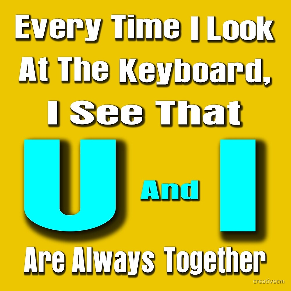 every time i look at the keyboard, i see that u and i are always together by creativecm