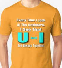 every time i look at the keyboard, i see that u and i are always together Unisex T-Shirt