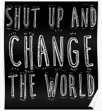 SHUT UP AND CHANGE THE WORLD Poster