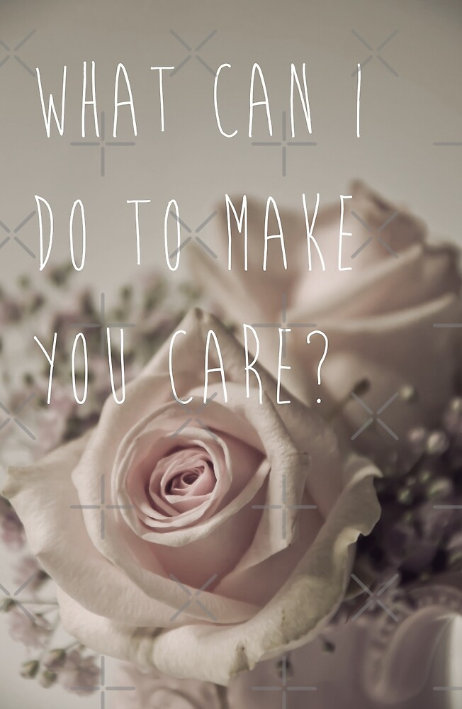 What Can I Do To Make You Care? by Denise Abé