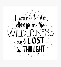 I want to be deep in the wilderness and LOST in thought Photographic Print
