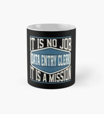 Data Entry Clerk  - It Is No Job, It Is A Mission Classic Mug