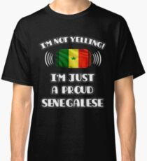 I'm Not Yelling I'm A Proud Senegalese - Senegal Flag Gift For Senegalese Classic T-Shirt