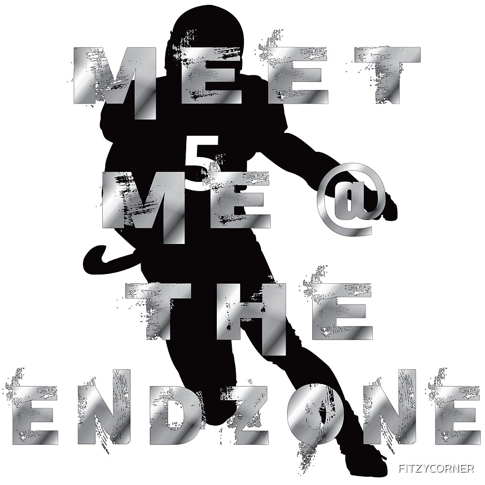 Meet Me At The End Zone by FITZYCORNER