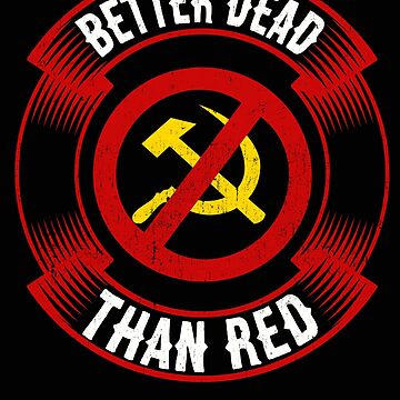 Better Dead Than Red Cold War Anti Communist Slogan Hammer and Sickle Russia by funnytshirtemp