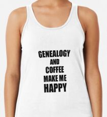 Genealogy And Coffee Make Me Happy Funny Gift Idea For Hobby Lover Racerback Tank Top