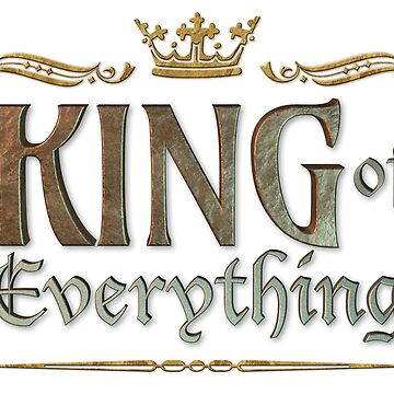 KING of everything - Grand Medieval - on White by 26-Characters