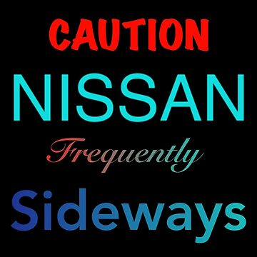 CAUTION NISSAN FREQUENTLY SIDEWAYS  by Its-Popcoin