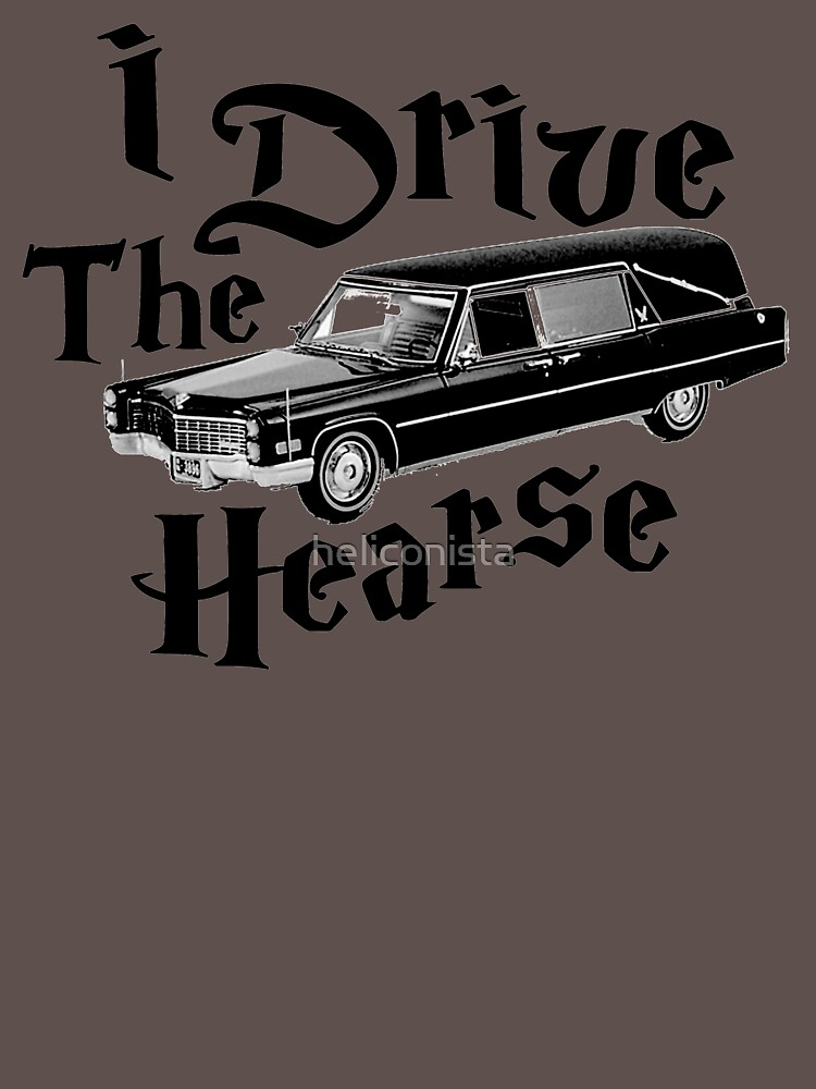 I Drive the Hearse by heliconista