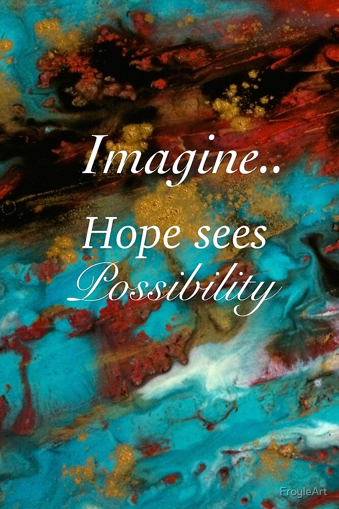 Hope Sees Possibility by FroyleArt