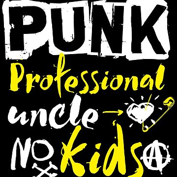 PUNK Professional Unkle No Kids Funny Uncle Gift by kolbasound